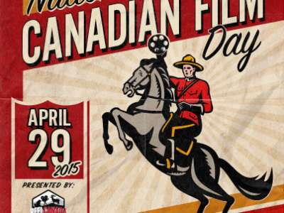 NATIONAL CANADIAN FILM DAY MAKES HISTORY:  On April 29, 2015, EVERY CANADIAN WILL WATCH A CANADIAN FILM!